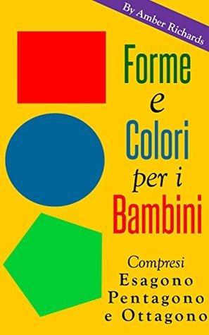 Forme E Colori Per I Bambini - Compresi Esagono, Pentagono E Ottagono  by  Amber Richards
