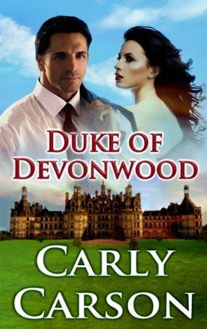 Duke of Devonwood: Bachelors of British Nobility  by  Carly Carson