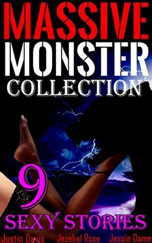 Massive Monster Collection: Erotic Monsters, Beasts, Giants and More! (Sexy Monster Erotica Book 1)  by  Jessie Dame