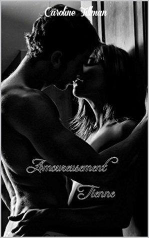 Amoureusement Tienne  by  Caroline Tillman