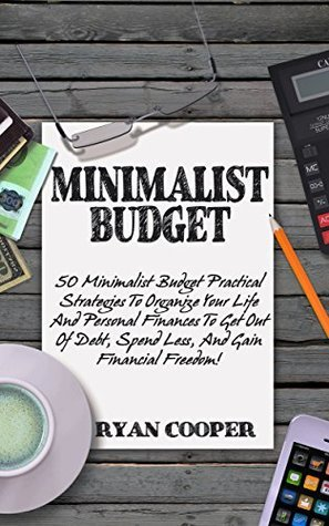 Minimalist Budget: 50 Minimalist Budget Practical Strategies To Organize Your Life And Personal Finances To Get Out Of Debt, Spend Less, And Gain Financial ... Books, Declutter, Simple Living, budget) Ryan Cooper