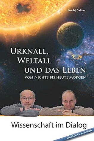 Urknall, Weltall und das Leben: Vom Nichts bis heute Morgen  by  Harald Lesch