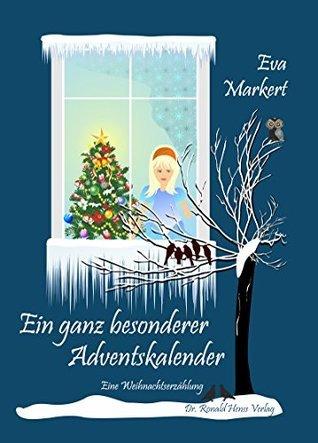 Ein ganz besonderer Adventskalender. Eine Weihnachtserzählung Eva Markert