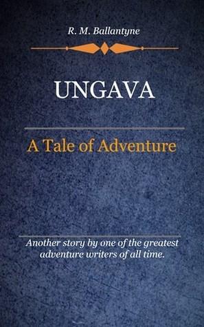 Ungava :A Tale Of Adventure R.M. Ballantyne
