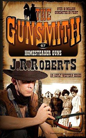 Homesteader Guns (The Gunsmith, #67) J.R. Roberts