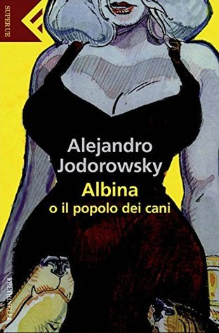 Albina o il popolo dei cani Alejandro Jodorowsky
