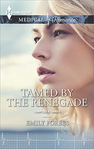 Tamed  by  the Renegade by Emily Forbes