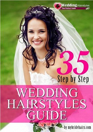 Easy Wedding Hairstyles: 35 Step  by  Step Wedding Hairstyles by Bella Darby