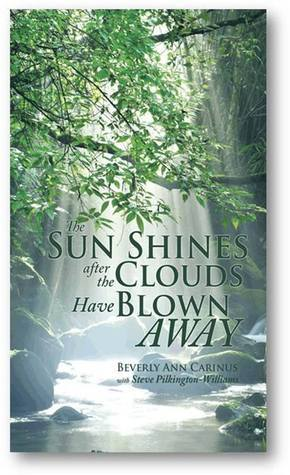 The sun shines after the clouds have passed away BeverlyAnn Carinus