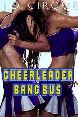 Cheerleader Bang Bus  by  J.D. Cirque