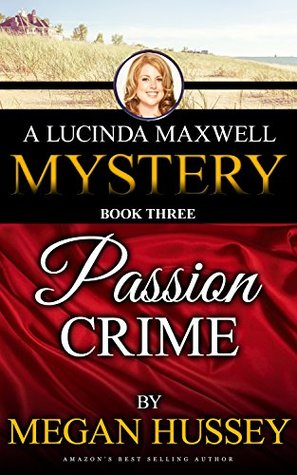Passion Crime (A Lucinda Maxwell Mystery Book 3)  by  Megan Hussey