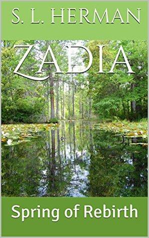 Zadia: Spring of Rebirth  by  S. L. Herman