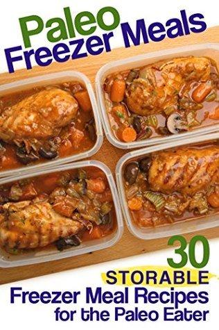 Paleo Freezer Meals: 30 Storable Freezer Meal Recipes for the Paleo Eater Susan Reynolds