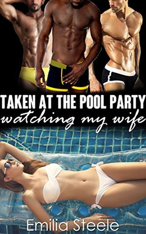 Taken at the Pool Party  by  Emilia Steele
