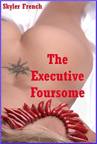 The Executive Foursome (My Boss, Her Man, the Stranger, and Me): A Group Sex at the Office Erotica Story  by  Skyler French