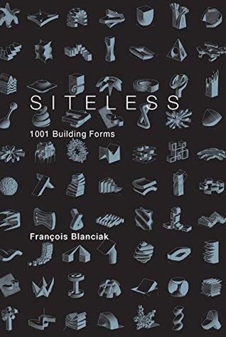 SITELESS: 1001 Building Forms  by  François Blanciak