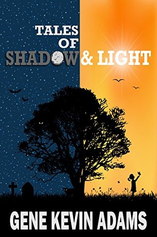 Tales of Shadow And Light  by  Gene Adams