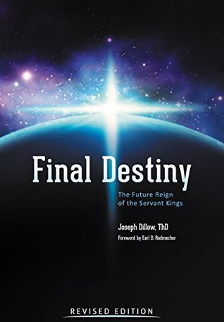 Final Destiny: The Future Reign of The Servant Kings Revised Edition  by  Joseph C. Dillow