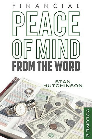 Financial PEACE of MIND from the WORD (Biblical Guidance for Personal Finances Book 2)  by  Stan Hutchinson