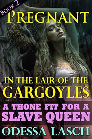 Pregnant in the Lair of the Gargoyles: A Throne Fit for a Slave Queen (Dark Paranormal Sex, Rough Monster Menage Erotica) Odessa Lasch