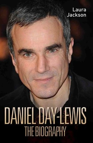 Daniel Day Lewis: The Biography Laura Jackson