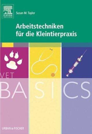 VetBASICS Arbeitstechniken für die Kleintierpraxis Susan M. Taylor