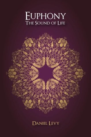 Euphony The Sound of Life  by  Daniel Levy
