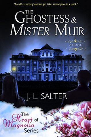 The Ghostess & Mister Muir (The Heart Of Magnolia)  by  J. L. Salter