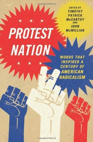 Protest Nation: Words That Inspired A Century of American Radicalism John McMillian Timothy McCarthy