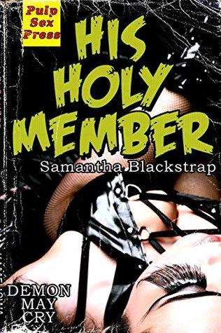 His Holy Member  by  Samantha Blackstrap