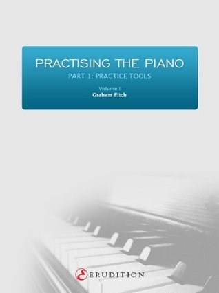 Practising the Piano - Part 1: Volume 1  by  Graham Fitch