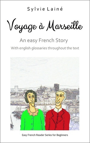 Voyage à Marseille, an easy French story  by  Sylvie  Lainé