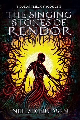 The Singing Stones of Rendor (Book One of the Eidolon Trilogy) Neils Knudsen