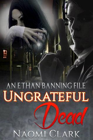 Ungrateful Dead: An Ethan Banning File Naomi Clark