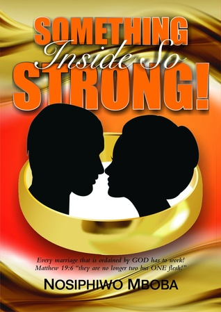 Something Inside So Strong!  by  Nosiphiwo Mboba