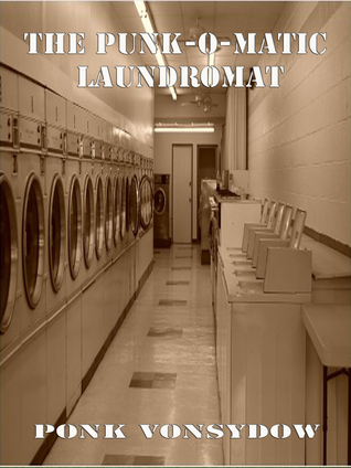 The Punk-O-Matic Laundromat  by  Ponk Vonsydow
