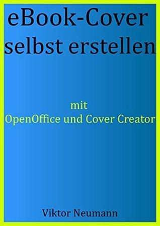 eBook-Cover selbst erstellen: Mit OpenOffice und Cover Creator  by  Viktor Neumann