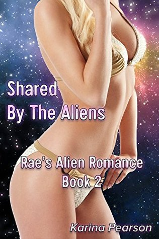 Shared By The Aliens (Raes Alien Romance Book 2)  by  Karina Pearson