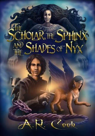 The Scholar, The Sphinx and the Shades of Nyx A.R. Cook