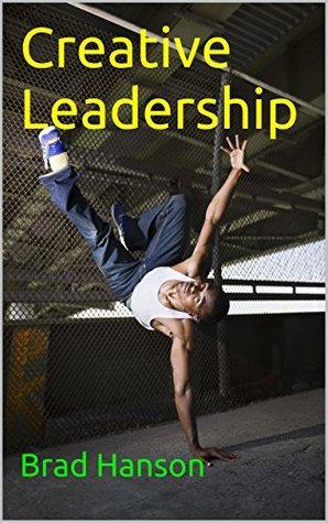 Creative Leadership  by  Brad Hanson