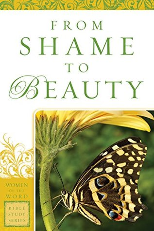 From Shame to Beauty (Women of the Word Bible Study Series)  by  Marie Powers