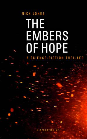 The Embers of Hope: A Science-Fiction Thriller (Hibernation Series Book 2) Nick   Jones