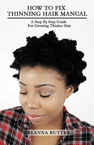 How To Fix Thinning Hair Manual: A Step By Step Guide For Growing Thicker Hair Breanna Rutter