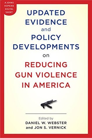 Updated Evidence and Policy Developments on Reducing Gun Violence in America  by  Daniel W. Webster