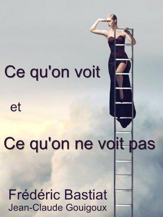 Ce quon voit et ce quon ne voit pas (Annoté)  by  Frédéric Bastiat