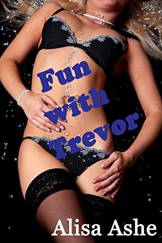Fun with Trevor  by  Alisa Ashe