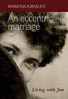 An Eccentric Marriage: Living with Jim. Barbara Bailey  by  Barbara Bailey