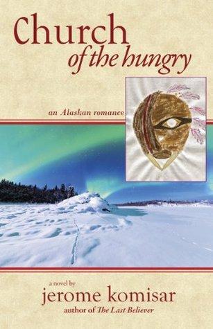 Church of the Hungry: An Alaskan Romance Jerome Komisar
