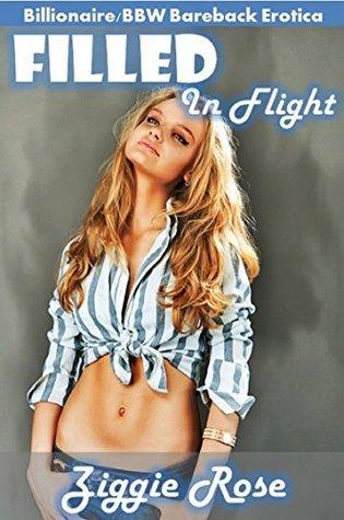 Filled in Flight: Billionaire/BBW Bareback Erotica  by  Ziggie Rose