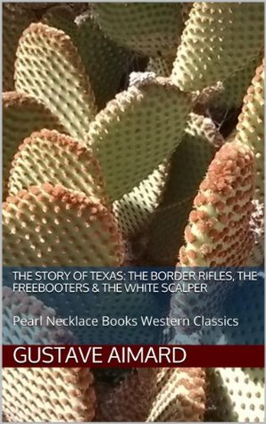 Texas: The Border Rifles, The Freebooters & The White Scalper: Pearl Necklace Books Western Classics Gustave Aimard